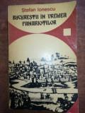 Bucurestii in vremea fanariotilor- Stefan Ionescu
