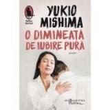 O dimineata de iubire pura - Yukio Mishima