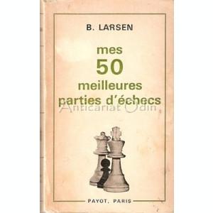 Mes 50 Meilleures Parties D'Echecs (1948-1969) - B. Larsen