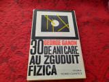 30 DE ANI CARE AU ZGUDUIT FIZICA - GEORGE GAMOW RF8/1, Alta editura