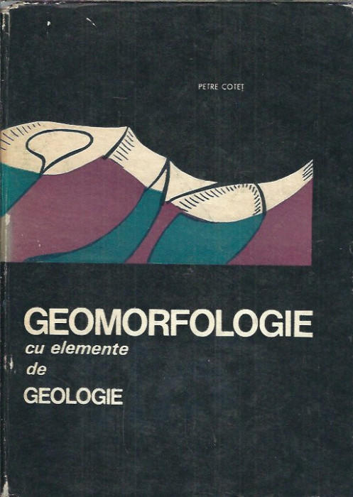 Geomorfologie cu elemente de geologie - Petre Cotet