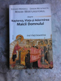 DESPRE NASTEREA, VIATA SI ADORMIREA MAICII DOMNULUI - EPIFANIE MONAHUL, SIMEON METFRASTUL, MAXIM MARTURISITORUL