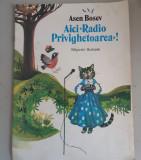 AICI, RADIO PRIVIGHETOAREA! - ASEN BOSEV, 1983