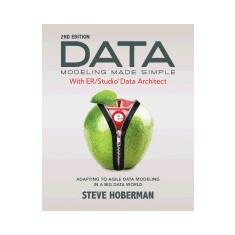 Data Modeling Made Simple with Embarcadero Er/Studio Data Architect: Adapting to Agile Data Modeling in a Big Data World