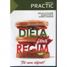 Dieta fara Regim. Modul Revolutionar de a slabi. Fa ceva diferit! - Ben (C) Fletcher; Karen Pine & Danny Penman