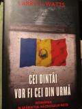 CEI DINTÂI VOR FI CEI DIN URMA -ROMÂNIA SI SFÂRȘITUL RĂZBOIULUI RECE-LARY  WATTS