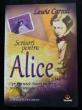 Lewis Carroll - Scrisori pentru Alice (1842-1898). Sfaturi înțelepte pentru...