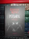 STEPHEN KING - PISTOLARUL, ED. 3-A , 2014