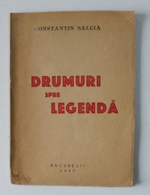 DRUMURI SPRE LEGENDA - versuri de CONSTANTIN SALCIA , 1947 , DEDICATIE* foto