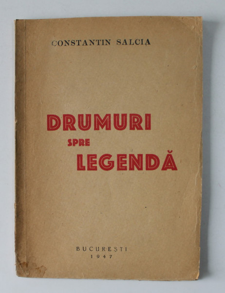 DRUMURI SPRE LEGENDA - versuri de CONSTANTIN SALCIA , 1947 , DEDICATIE*