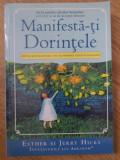 MANIFESTA-TI DORINTELE. 365 DE METODE PENTRU A-TI TRANSFORMA VISELE IN REALITATE-ESTHER SI JERRY HICKS