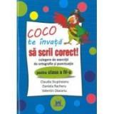 Coco te invata sa scrii corect. Culegere de exercitii de ortografie si punctuatie pentru clasa a IV-a - Claudia Stupineanu, Daniela Racheru, Valentin