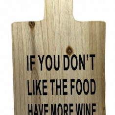Tocator motivational ,,IF YOU DON T LIKE THE FOOD HAVE MORE WINE 35 x 20 cm