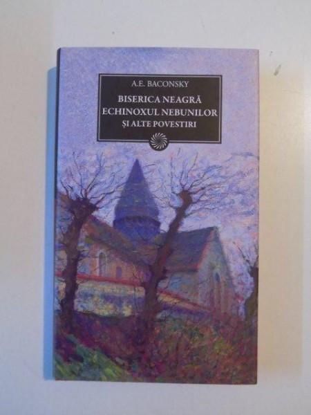 BISERICA NEAGRA ECHINOXUL NEBUNILOR SI ALTE POVESTIRI de A.E. BACONSKY 2011