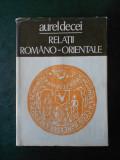 AUREL DECEI - RELATII ROMANO-ORIENTALE