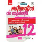 Matematica de excelenta clasa 12 vol.1: Algebra pentru concursuri, olimpiade si centre de excelenta - Dana Heuberger, Vasile Pop