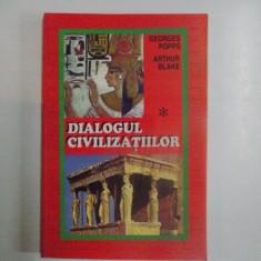 DIALOGUL CIVILIZATIILOR de GEORGES POPPS , ARTHUR BLAKE, 1997
