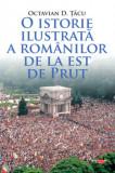O istorie ilustrata a romanilor de la est de Prut/Octavian D. Tacu