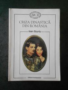 IOAN SCURTU - CRIZA DINASTICA DIN ROMANIA