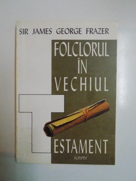 FOLCLORUL IN VECHIUL TESTAMENT de SIR JAMES GEORGE FRAZER , 1995
