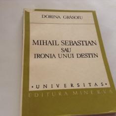 MIHAIL SEBASTIAN SAU IRONIA UNUI DESTIN-DORINA GRASOIU--RF17/3