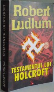 TESTAMENTUL LUI HOLCROFT de ROBERT LUDLUM, 2008