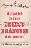 Cumpara ieftin Amintiri Despre Enescu, Brancusi Si Alti Prieteni - Marcel Mihalovici