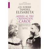 Cu iubire tandra, Elisabeta . Mereu al tau credincios, Carol . Corespondenta perechii regale, volumul II, 1889 1913