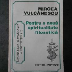 MIRCEA VULCANESCU - PENTRU O NOUA SPIRITUALITATE FILOSOFICA