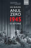 Anul Zero. 1945, o istorie | Ian Buruma, Humanitas