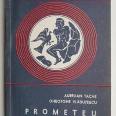 Prometeu impotriva lui Zeus – Aurelian Tache, Gheorghe Vladutescu