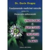 Fundamentele medicinei naturale, partea II-a. Vindecarea sufletului si a trupului prin plante - Dorin Dragos