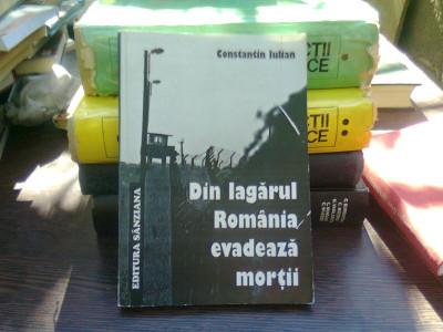 Din lagarul Romania evadeaza mortii - Constantin Iulian foto