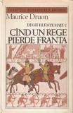 Cumpara ieftin Cand Un Rege Pierde Franta - Maurice Druon
