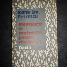 IOANAEM. PETRESCU - EMINESCU SI MUTATIILE POEZIEI ROMANESTI (1989)