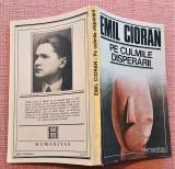Pe culmile disperarii. Editura Humanitas, 1990 - Emil Cioran