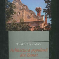 Arhitectura populara din Banat Walther Konschitzky Fund. Triade Timisoara 2006, Alta editura