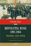 Revolutia Rusa (1891-1924). Tragedia unui popor/Orlando Figes