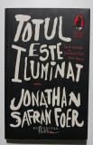 Cumpara ieftin Jonathan Safran Foer - Totul este iluminat, Humanitas