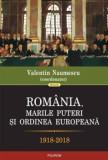Romania, marile puteri si ordinea europeana (1918-2018)/Valentin Naumescu, Polirom