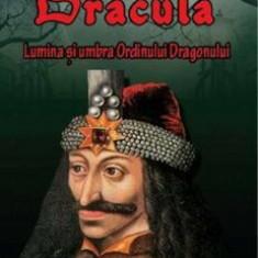 Dracula. Lumina si umbra Ordinului Dragonului/Brian Storker