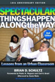 Spectacular Things Happen Along the Way: Lessons from an Urban Classroom10th Anniversary Edition