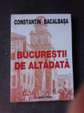 BUCURESTII DE ALTADATA - CONSTANTIN BACALBASA