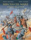 Cumpara ieftin Mircea cel Mare si luptele sale cu turcii/Neagu Djuvara, Humanitas