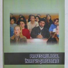 PROFESORUL IDEAL INTRE VIS SI REALITATE , coordonator RAMONA - CRISTINA PACHEF , 2003