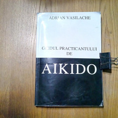AIKIDO - Ghidul Practicantului  - Adrian vasilache - 2001, 352 p., Alta editura