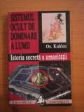 SISTEMUL OCULT DE DOMINARE A LUMII. ISTORIA SECRETA A OMENIRII DE OS. KUHLEN