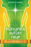 Cumpara ieftin Fuziunea dintre Suflet si Trup. Descopera cheia vindecarii si a transformarii spirituale