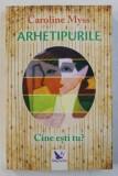 ARHETIPURILE , CINE ESTI TU? de CAROLINE MYSS , 2018