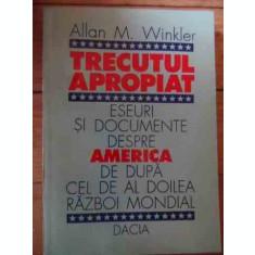 Trecutul Apropiat Eseuri Si Documente Despre America De Dupa - Allan M.winkler ,531464